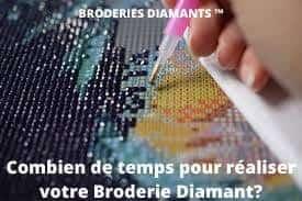 Combien de temps faut-il pour réaliser une Broderie Diamant?